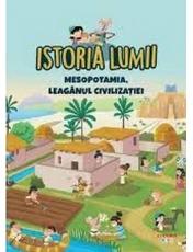 ISTORIA LUMII. MESOPOTAMIA, LEAGANUL CIVILIZATIEI