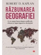 Carte pentru toti. Vol. 94 RAZBUNAREA GEOGRAFIEI. Robert D. Kaplan