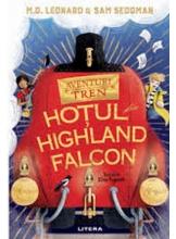 AVENTURI IN TREN. Hotul din Highland Falcon. M.G. Leonard, Sam Sedgman