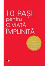 10 PASI PENTRU O VIATA IMPLINITA. Dale Carnegie