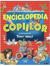 ENCICLOPEDIA COPIILOR. Ilustrata de Tony Wolf