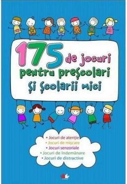 175 de jocuri pentru prescolari si scolarii mici