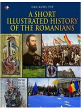 A SHORT ILLUSTRATED HISTORY OF ROMANIANS. Ioan Aurel Pop