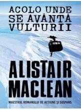 ACOLO UNDE SE AVANTA VULTURII. Alistair MacLean