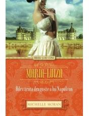 Iubiri si destine. Maria-Luiza. Adevarata dragoste a lui Napoleon