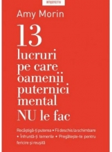Introspectiv. 13 LUCRURI PE CARE NU LE FAC OAMENII PUTERNICI MENTAL. Amy Morin