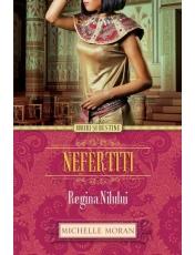 Iubiri si destine. Nefertiti. Regina Nilului