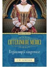 Iubiri si destine. Caterina de Medici. Regina noptii sangeroase