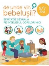 DE UNDE VIN BEBELUSII? Educatie sexuala pe intelesul copiilor mici. 5-7 ani