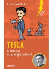 SCLIPIRI DE GENIU. Tesla si masina cu energie cosmica. reeditare