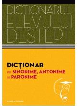 Dictionarul elevului destept. Dictionar de sinonime, antonime si paronime