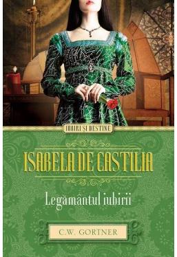 Iubiri si destine. Isabela de Castilia. Legamantul iubirii