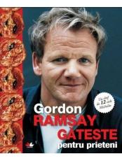 Gordon Ramsay gateste pentru prieteni
