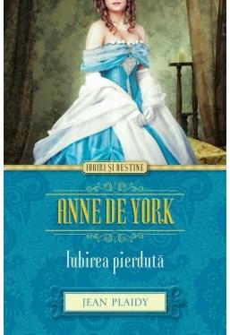 Iubiri si destine. Anne de York. Iubirea pierduta