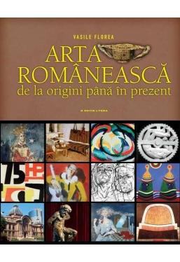ARTA ROMANEASCA. De la origini pana in prezent. Vasile Florea