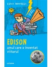 SCLIPIRI DE GENIU. Edison, omul care a inventat viitorul. reeditare