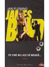 James Bond vol. 3 Pe cine nu lasi sa moara