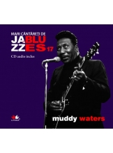 Mari cantareti de jazz si blues. Muddy Waters. Vol. 17 +CD