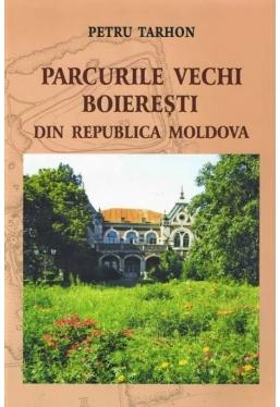 Parcurile vechi boieresti din Republica Moldova