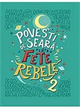 POVESTI DE SEARA PENTRU FETE REBELE. Elena Favilli, Francesca Cavallo. Vol 2
